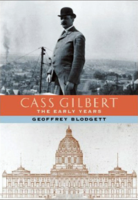 Cass Gilbert, The Early Years by Geofrey Blodgett